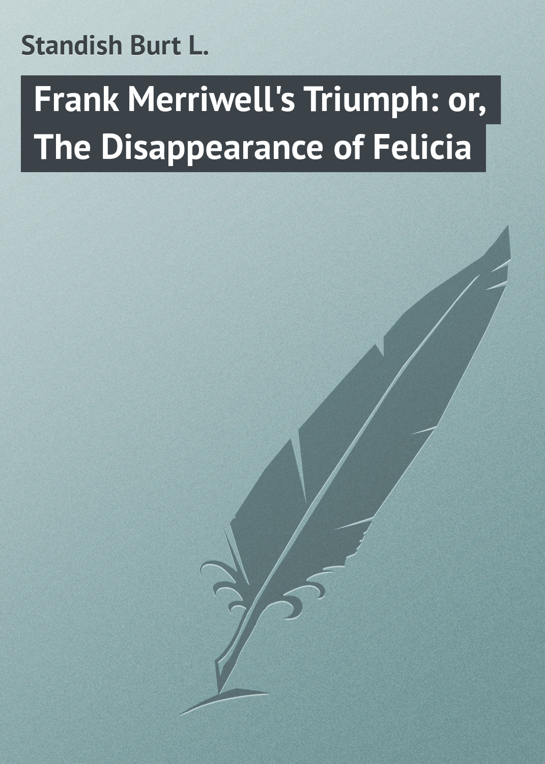 Frank Merriwell's Triumph: or, The Disappearance of Felicia