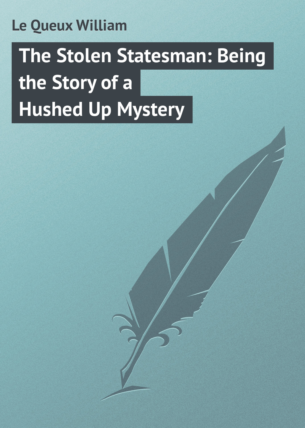 The Stolen Statesman: Being the Story of a Hushed Up Mystery