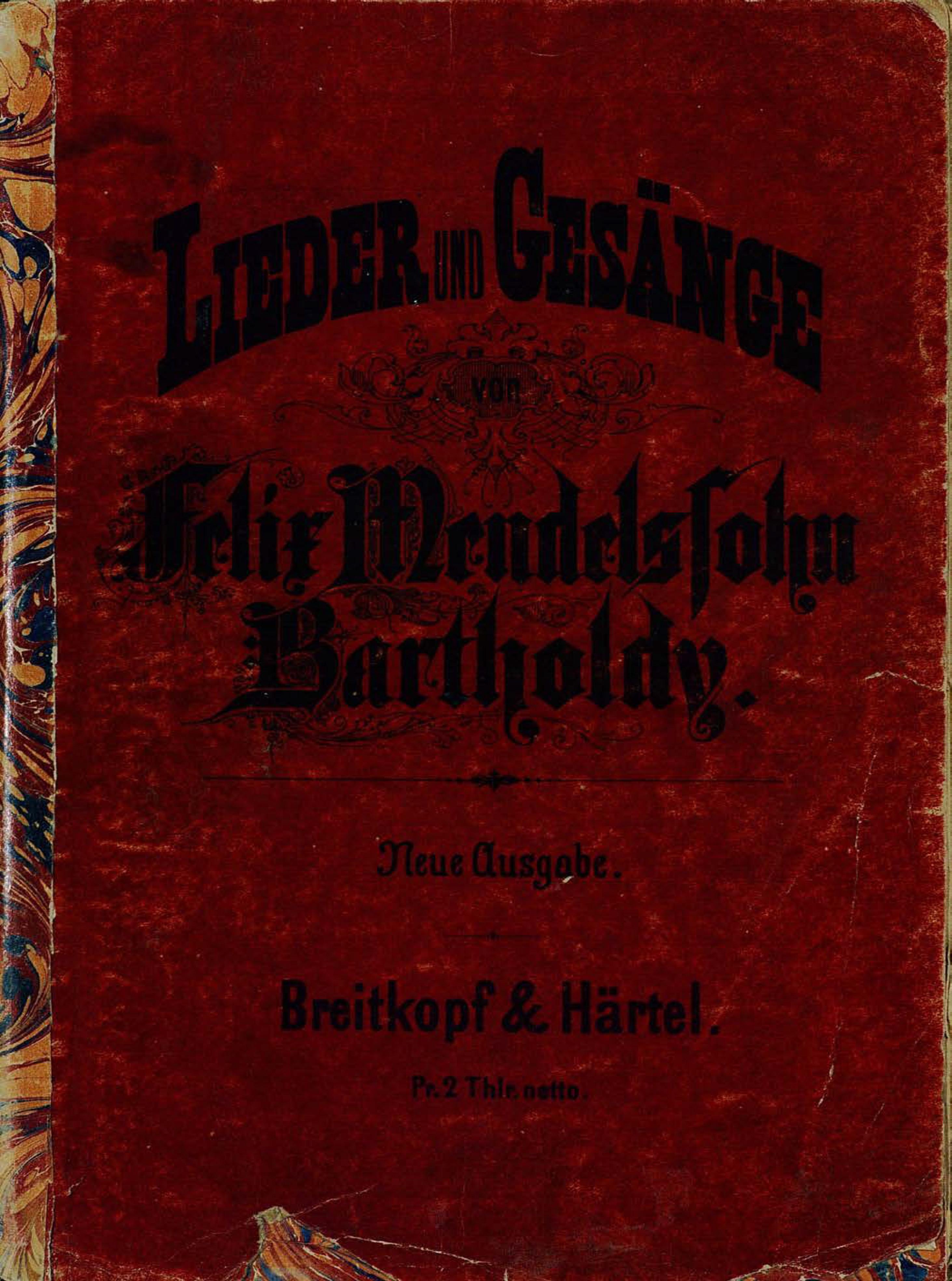 Lieder und Gesange fur eine Singstimme mit Begleitung des Pianoforte v. Felix Mendelsohn-Bartholdy