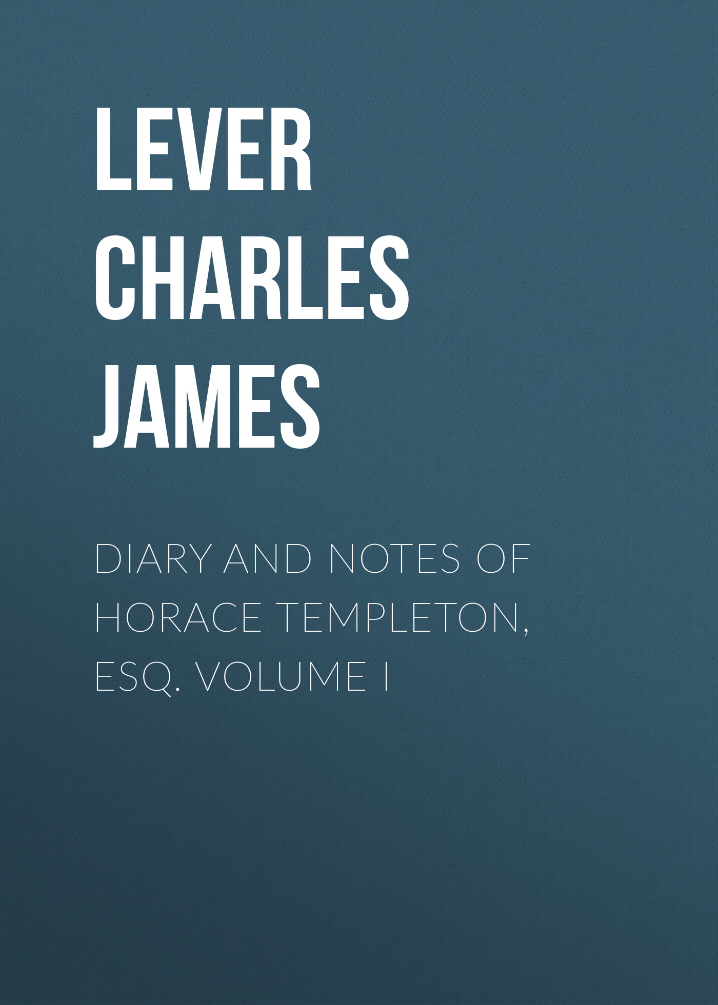 Diary And Notes Of Horace Templeton, Esq. Volume I