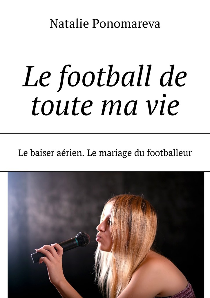 Le football de toute mavie. Le baiser aérien. Le mariage du footballeur