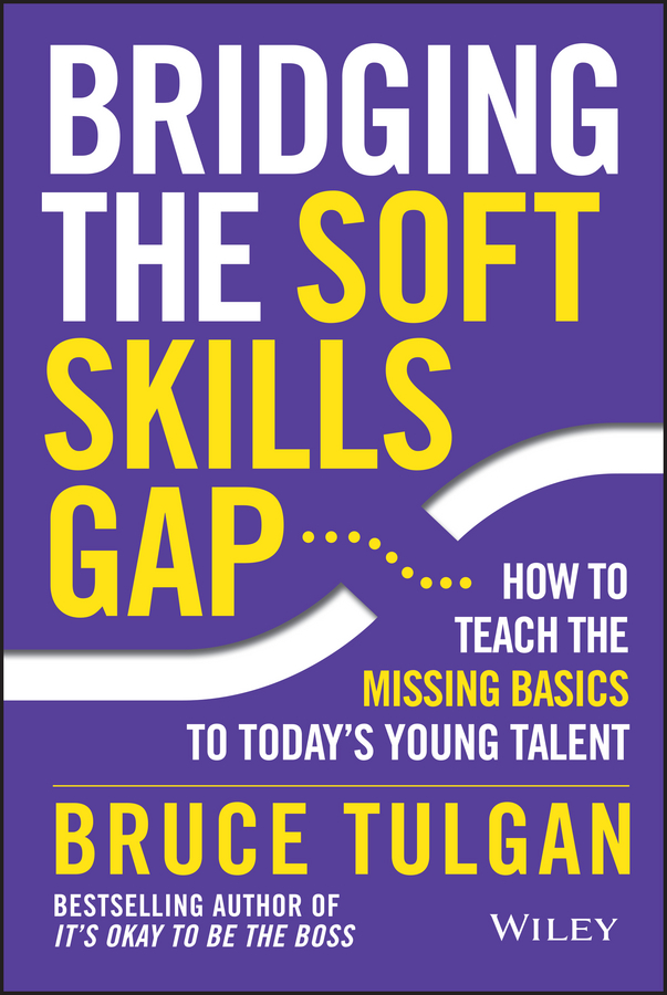 Bridging the Soft Skills Gap. How to Teach the Missing Basics to Todays Young Talent
