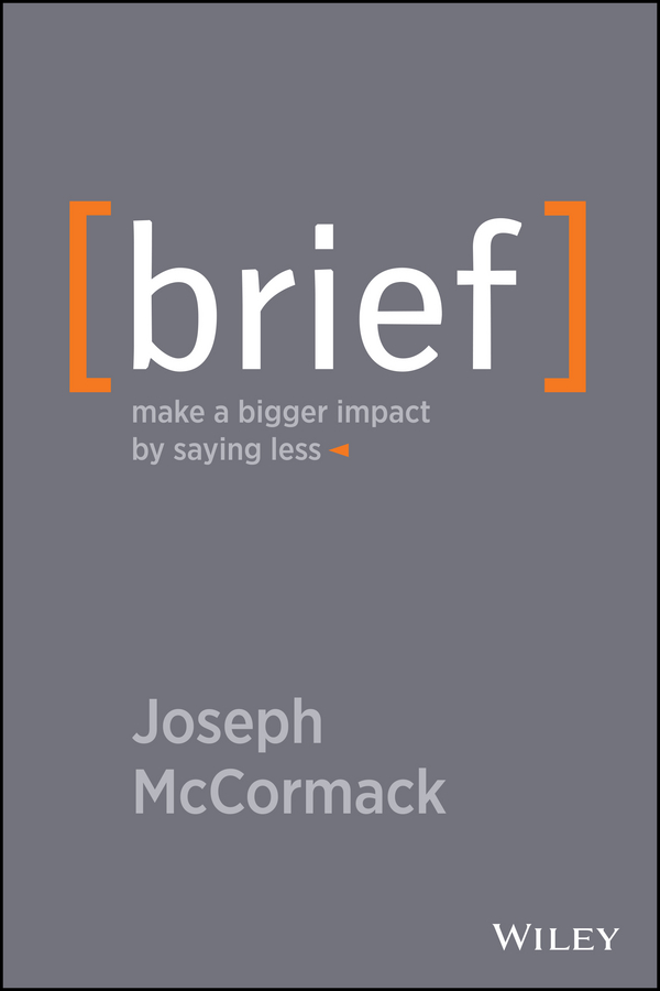 Brief. Make a Bigger Impact by Saying Less