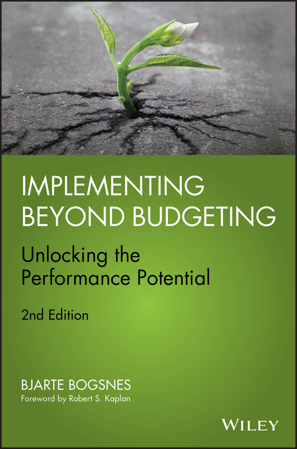 Implementing Beyond Budgeting. Unlocking the Performance Potential