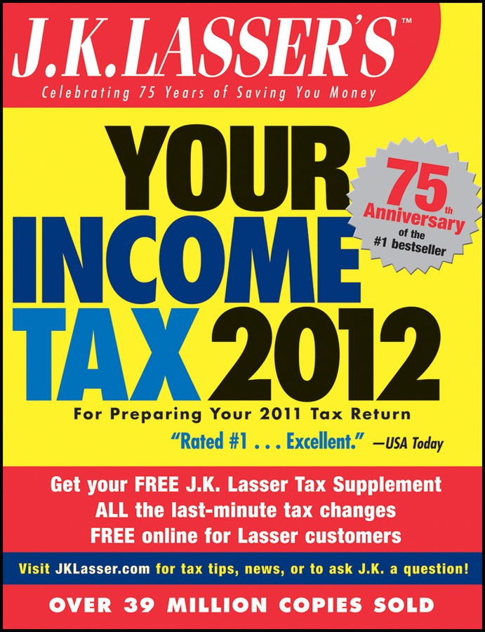 J.K. Lasser's Your Income Tax 2012. For Preparing Your 2011 Tax Return