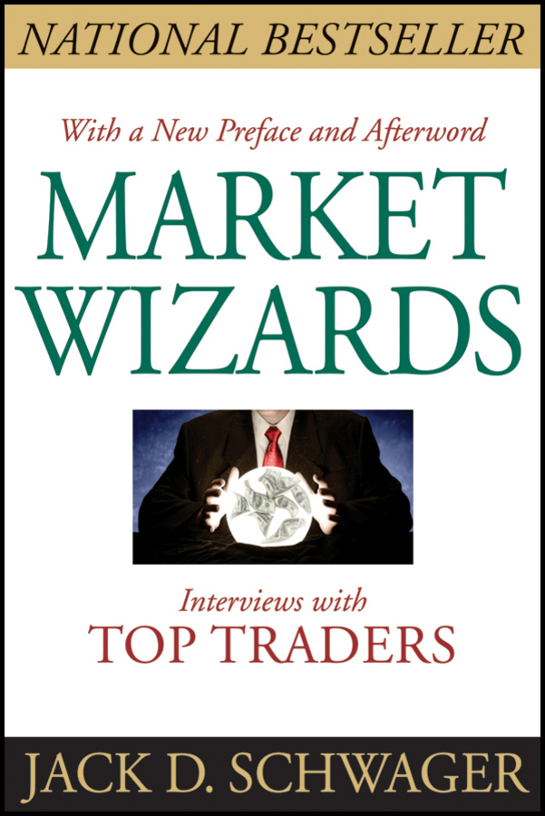 Market Wizards. Interviews With Top Traders