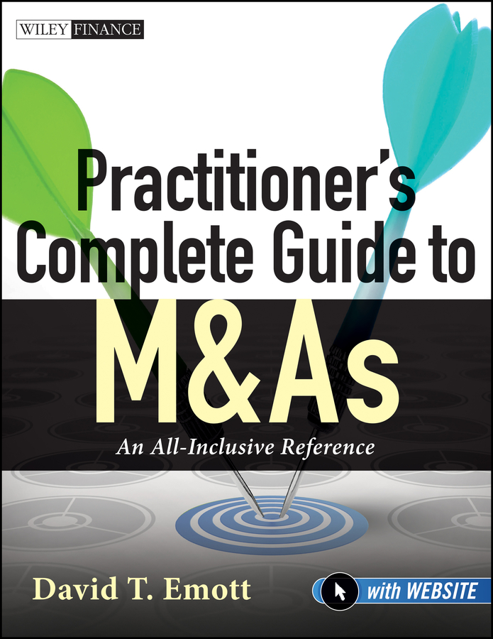Practitioner's Complete Guide to M&As. An All-Inclusive Reference