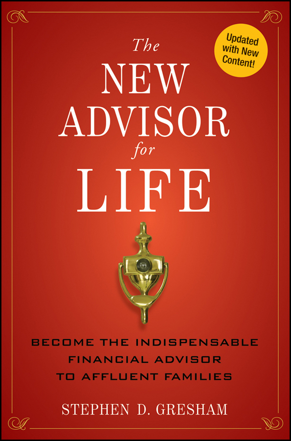 The New Advisor for Life. Become the Indispensable Financial Advisor to Affluent Families