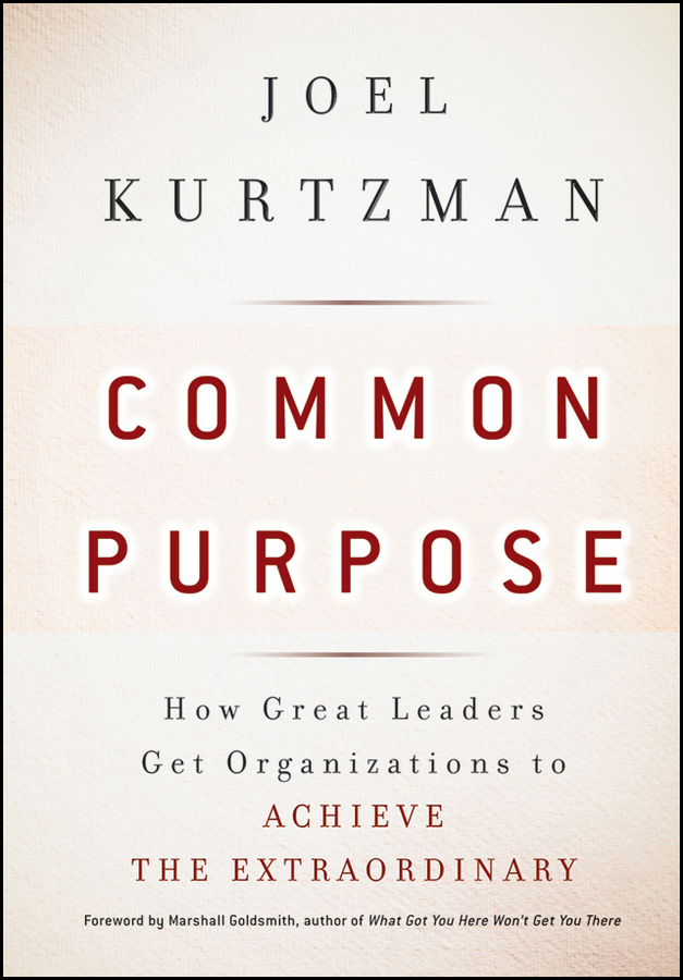 Common Purpose. How Great Leaders Get Organizations to Achieve the Extraordinary