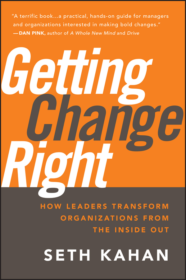 Getting Change Right. How Leaders Transform Organizations from the Inside Out