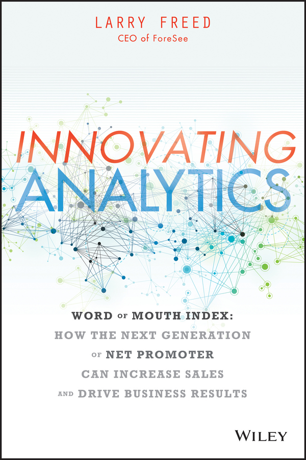 Innovating Analytics. How the Next Generation of Net Promoter Can Increase Sales and Drive Business Results