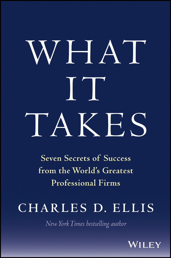 What It Takes. Seven Secrets of Success from the World's Greatest Professional Firms