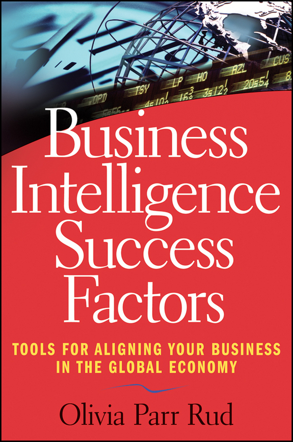 Business Intelligence Success Factors. Tools for Aligning Your Business in the Global Economy