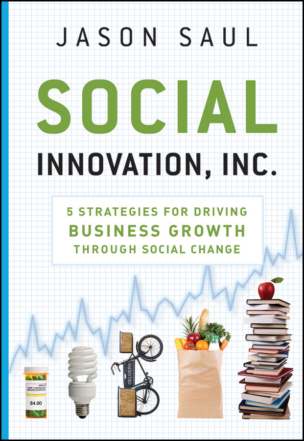 Social Innovation, Inc. 5 Strategies for Driving Business Growth through Social Change