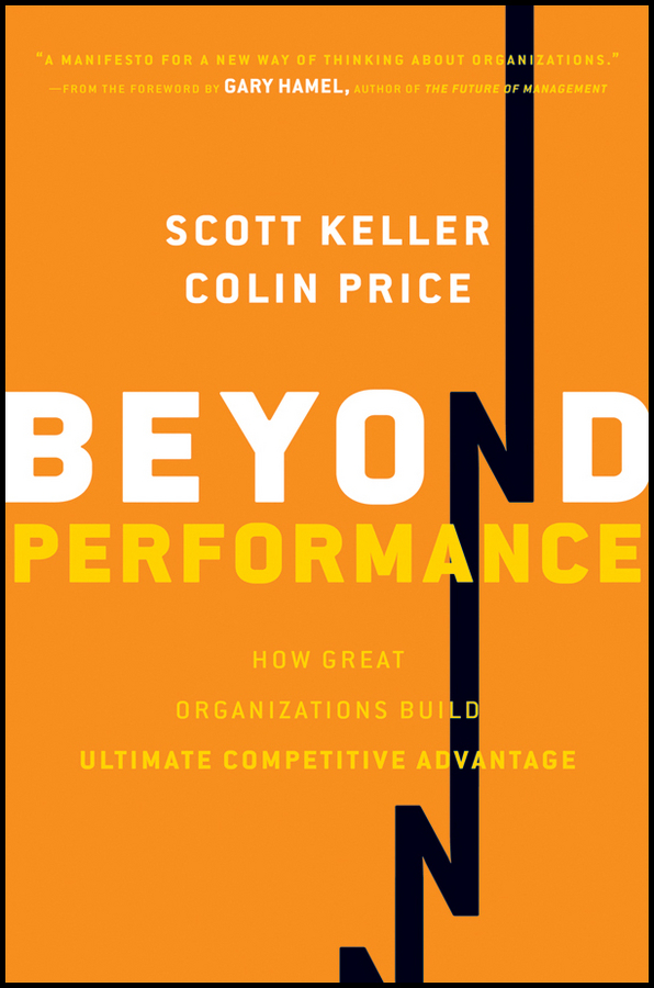 Beyond Performance. How Great Organizations Build Ultimate Competitive Advantage