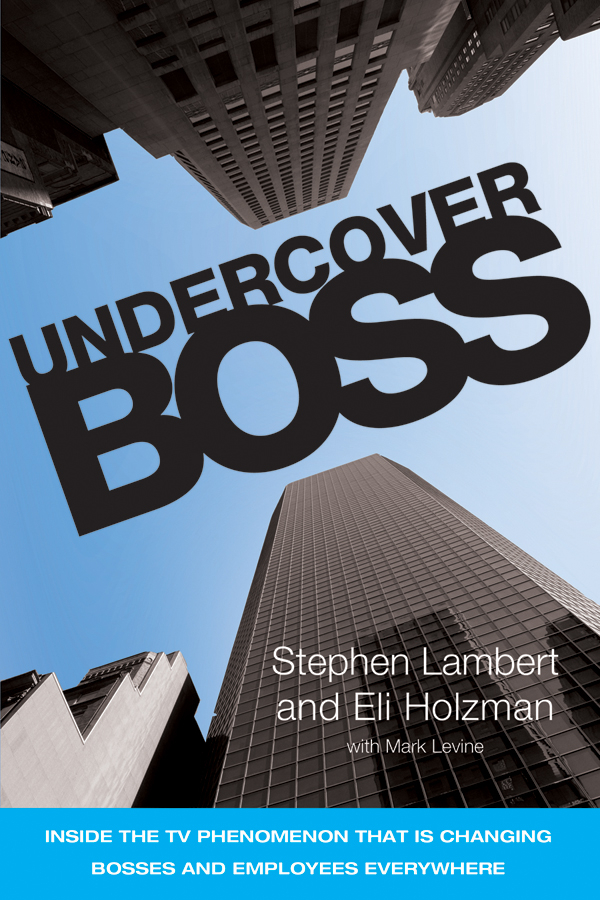 Undercover Boss. Inside the TV Phenomenon that is Changing Bosses and Employees Everywhere