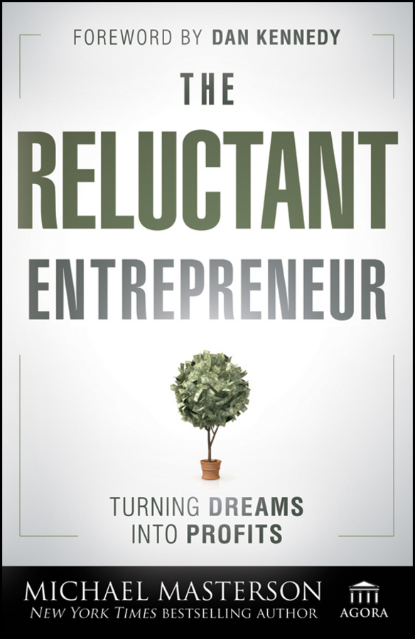 The Reluctant Entrepreneur. Turning Dreams into Profits