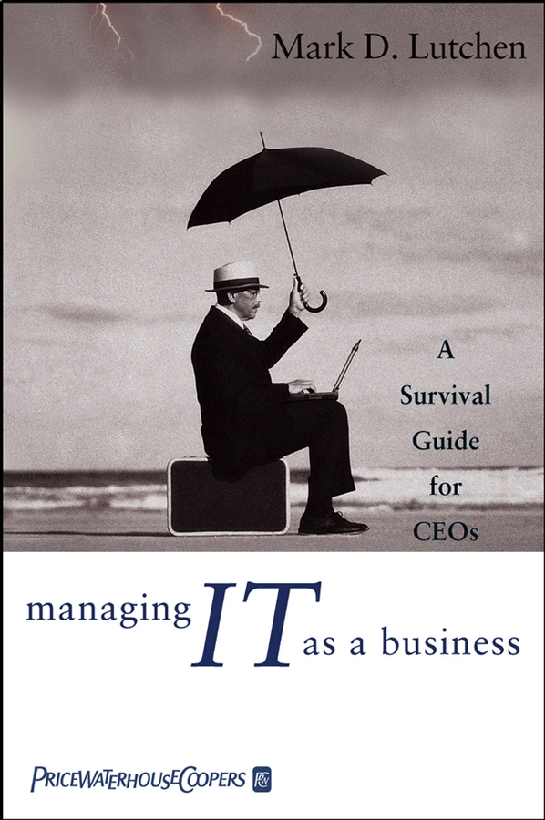 Managing IT as a Business. A Survival Guide for CEOs