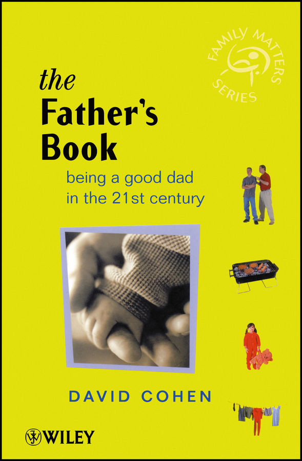 The Fathers Book. Being a Good Dad in the 21st Century