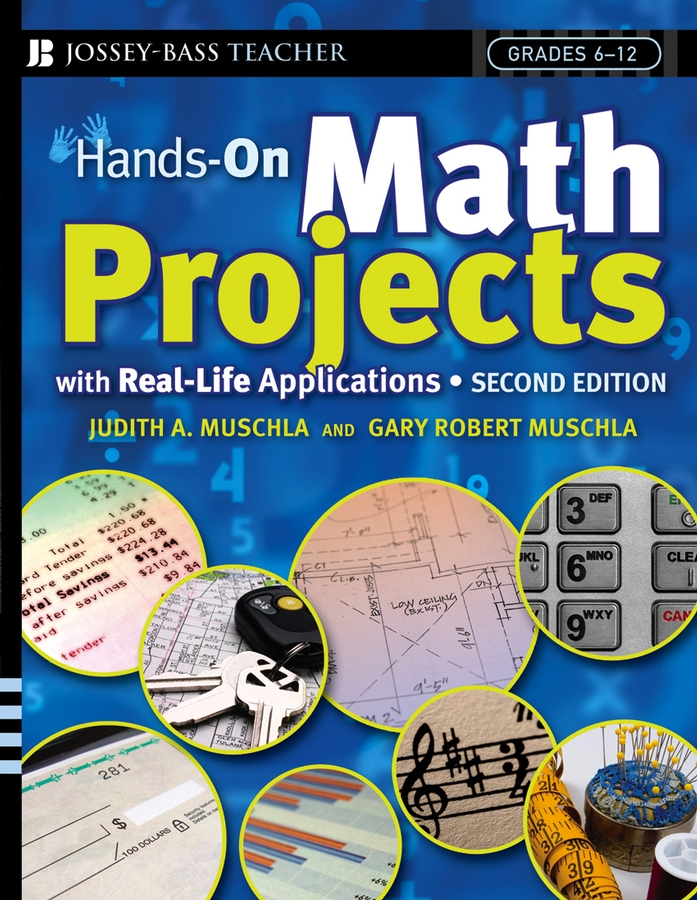 Hands-On Math Projects With Real-Life Applications. Grades 6-12