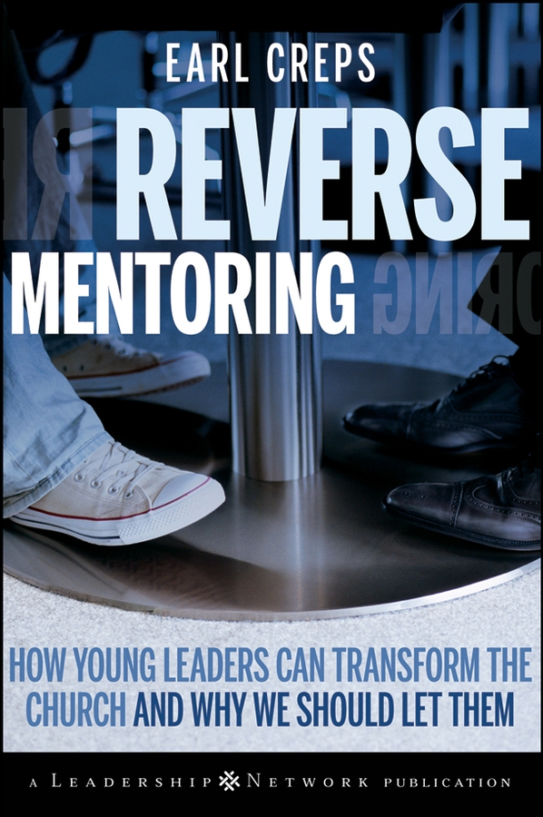 Reverse Mentoring. How Young Leaders Can Transform the Church and Why We Should Let Them