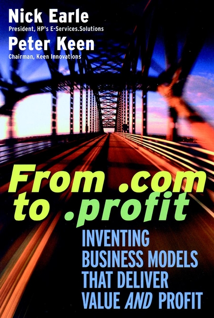 From .com to .profit. Inventing Business Models That Deliver Value AND Profit