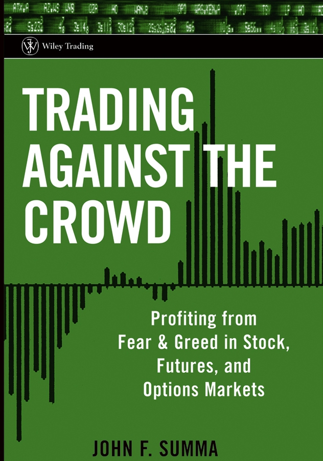 Trading Against the Crowd. Profiting from Fear and Greed in Stock, Futures and Options Markets