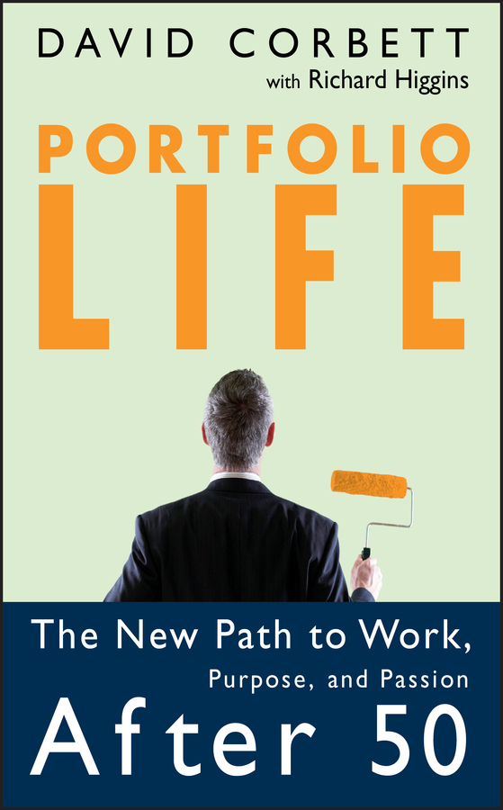 Portfolio Life. The New Path to Work, Purpose, and Passion After 50