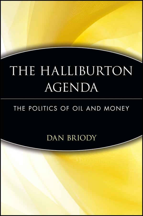 The Halliburton Agenda. The Politics of Oil and Money