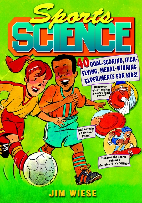 Sports Science. 40 Goal-Scoring, High-Flying, Medal-Winning Experiments for Kids