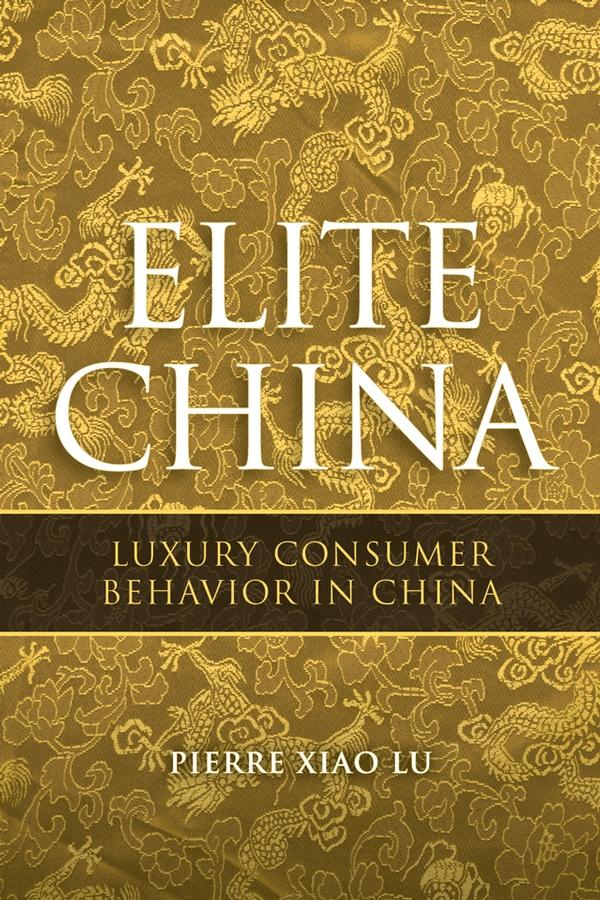 Elite China. Luxury Consumer Behavior in China