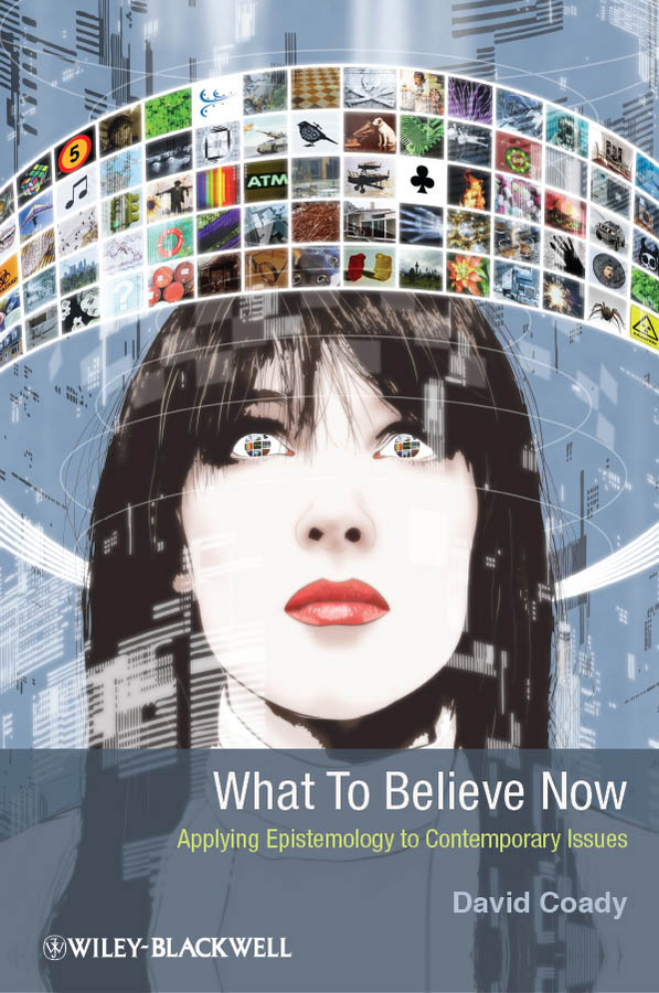 What to Believe Now. Applying Epistemology to Contemporary Issues