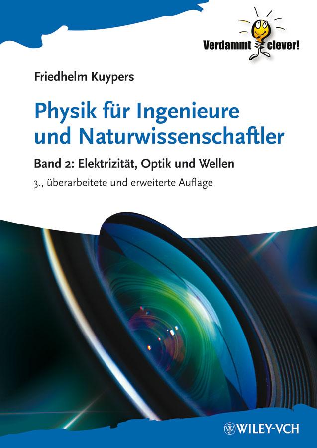 Physik für Ingenieure und Naturwissenschaftler. Band 2: Elektrizität, Optik und Wellen