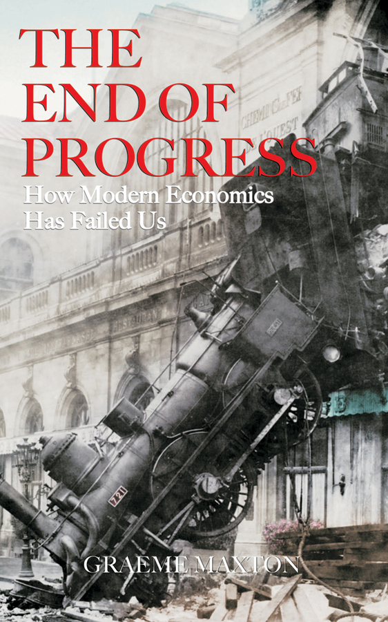 The End of Progress. How Modern Economics Has Failed Us