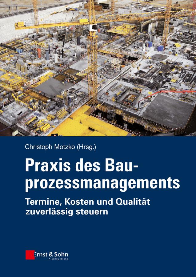 Praxis des Bauprozessmanagements. Termine, Kosten und Qualität zuverlässig steuern