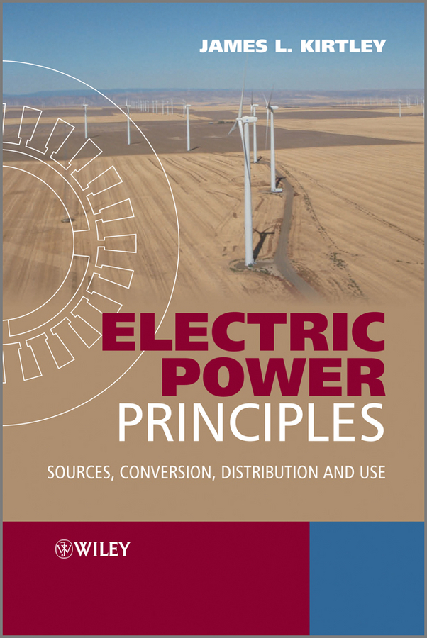 Electric Power Principles. Sources, Conversion, Distribution and Use