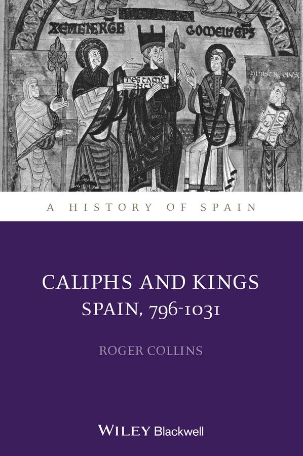 Caliphs and Kings. Spain, 796-1031