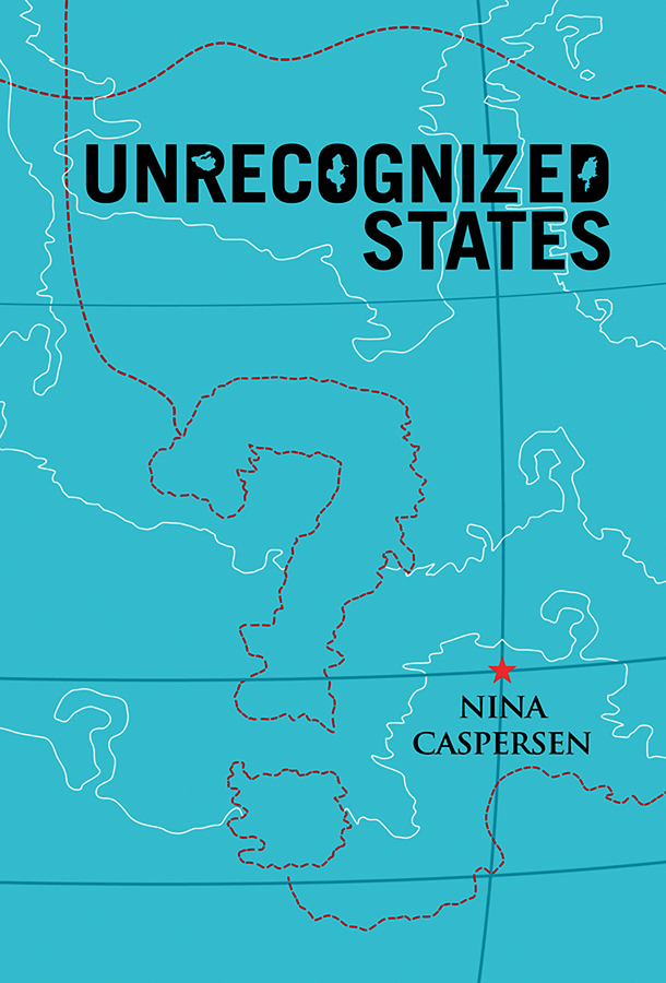Unrecognized States. The Struggle for Sovereignty in the Modern International System