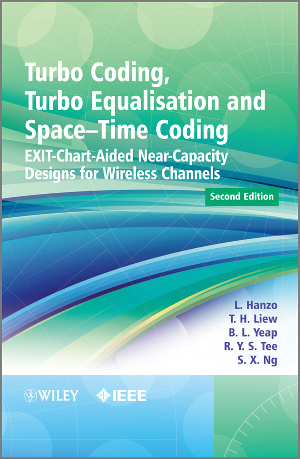 Turbo Coding, Turbo Equalisation and Space-Time Coding. EXIT-Chart-Aided Near-Capacity Designs for Wireless Channels