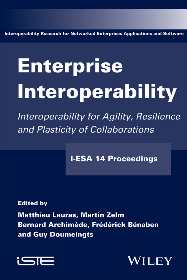 Enterprise Interoperability. Interoperability for Agility, Resilience and Plasticity of Collaborations (I-ESA 14 Proceedings)