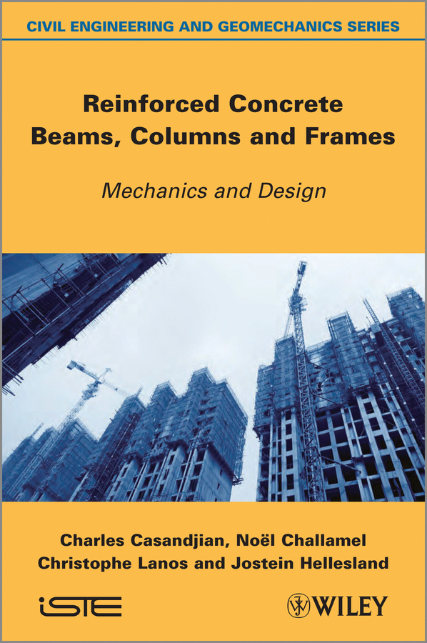 Reinforced Concrete Beams, Columns and Frames. Mechanics and Design