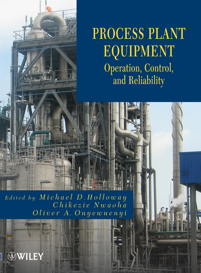 Process Plant Equipment. Operation, Control, and Reliability