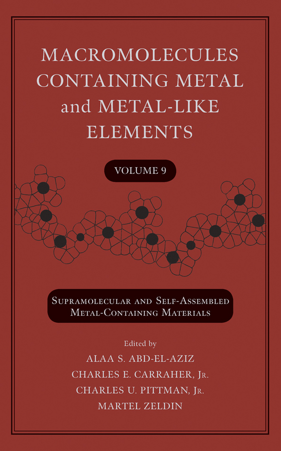 Macromolecules Containing Metal and Metal-Like Elements, Volume 9. Supramolecular and Self-Assembled Metal-Containing Materials
