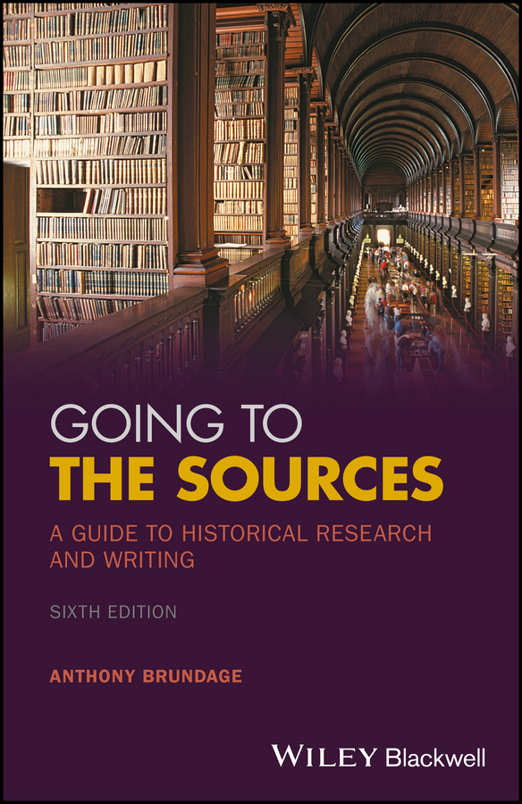 Going to the Sources. A Guide to Historical Research and Writing