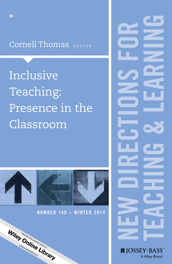 Inclusive Teaching: Presence in the Classroom. New Directions for Teaching and Learning, Number 140