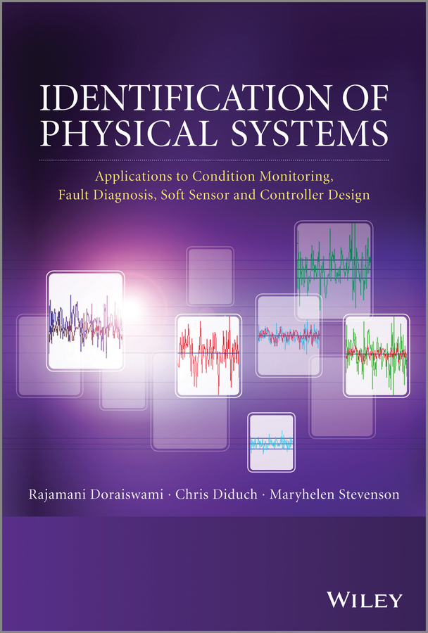 Identification of Physical Systems. Applications to Condition Monitoring, Fault Diagnosis, Soft Sensor and Controller Design