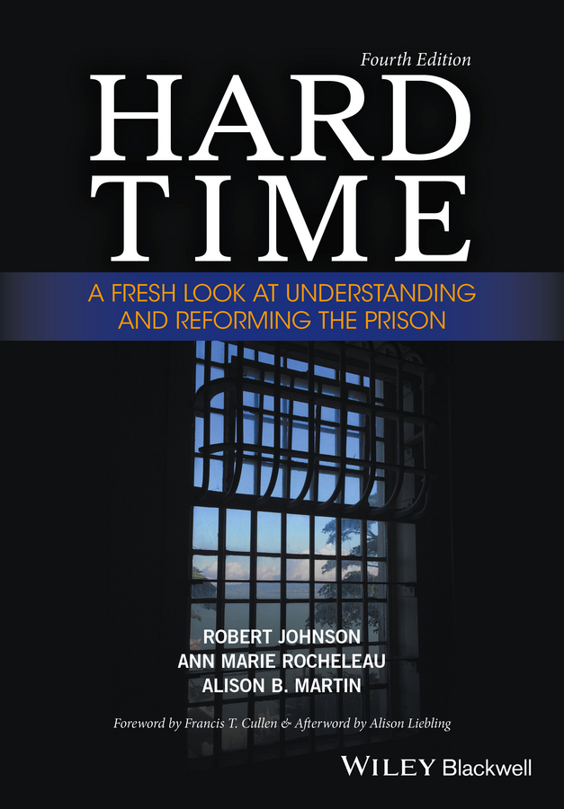 Hard Time. A Fresh Look at Understanding and Reforming the Prison