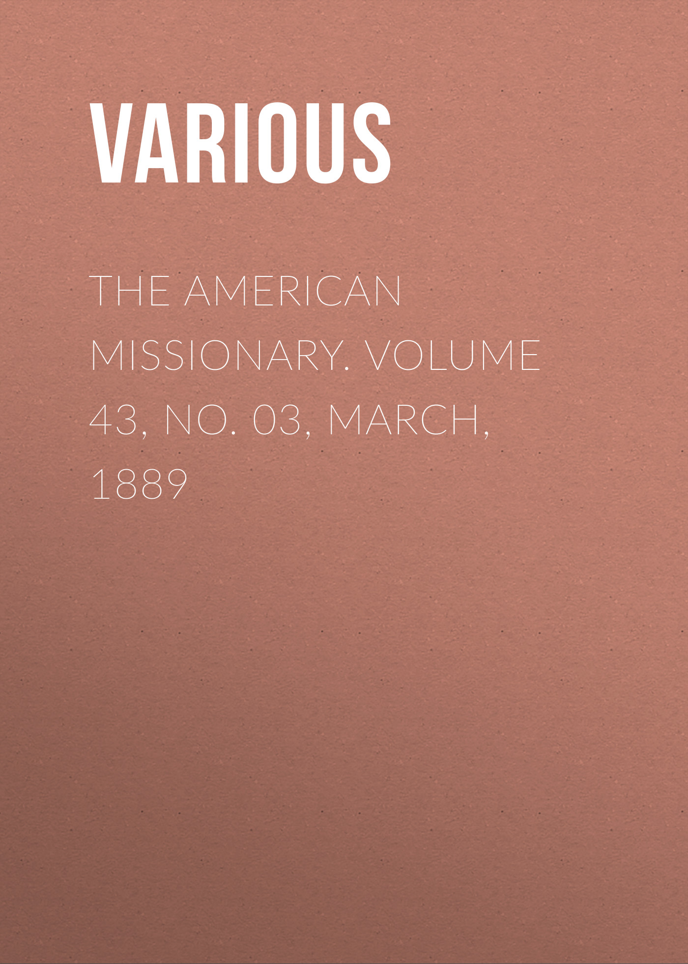 The American Missionary. Volume 43, No. 03, March, 1889