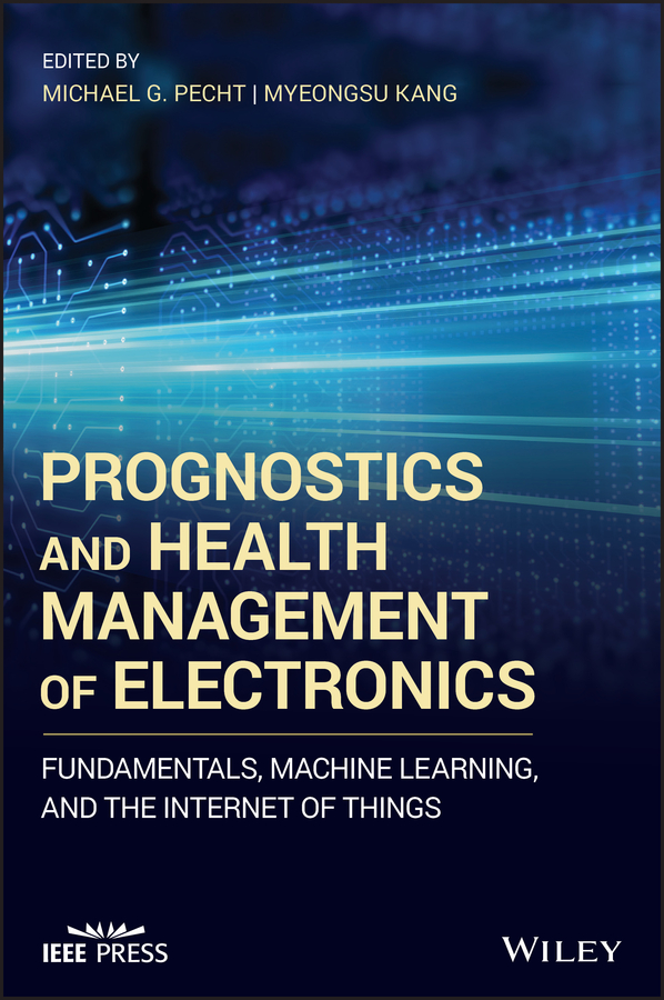 Prognostics and Health Management of Electronics. Fundamentals, Machine Learning, and the Internet of Things