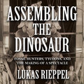 Assembling the Dinosaur, Assembling the Dinosaur (Unabridged)